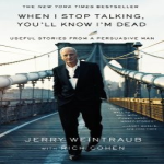 When I Stop Talking, You'll Know I'm Dead by Jerry Weintraub with Rich Cohen